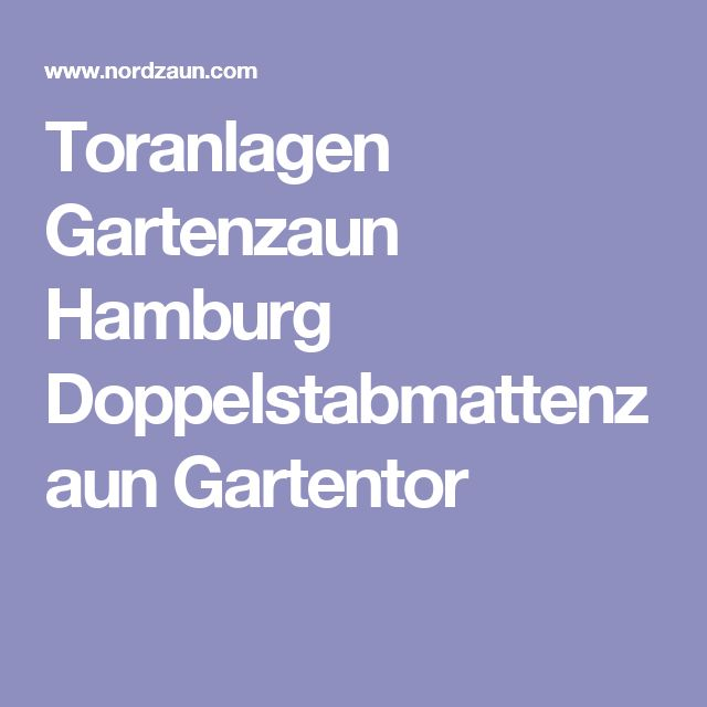 Toranlagen Gartenzaun Hamburg Doppelstabmattenzaun Gartentor