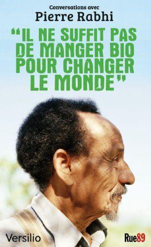 Il ne suffit pas de manger bio pour changer le monde: conversations avec Pierre Rabhi, http://www.amazon.fr/dp/B008FOG5M0/ref=cm_sw_r_pi_awdl_-btZtb0R5Y11A
