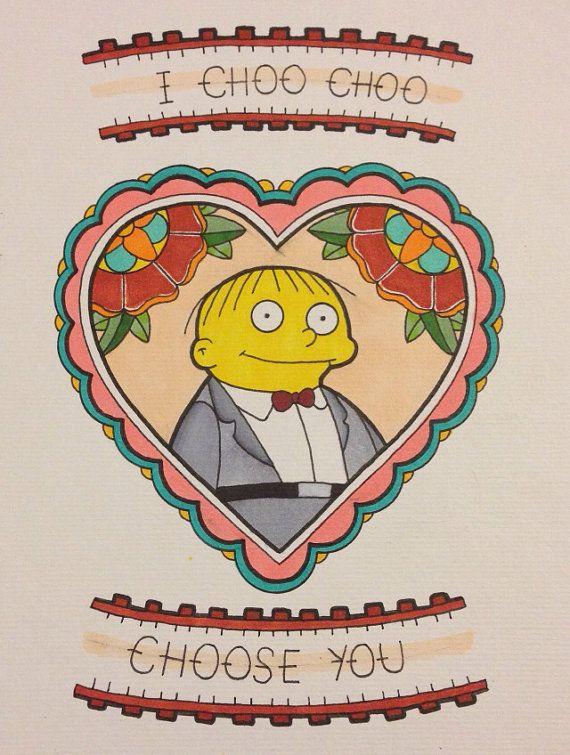 I choo choo choose you Ralph wiggum by Designsbycharmaine on Etsy, $10.00 (I want this as a tattoo)