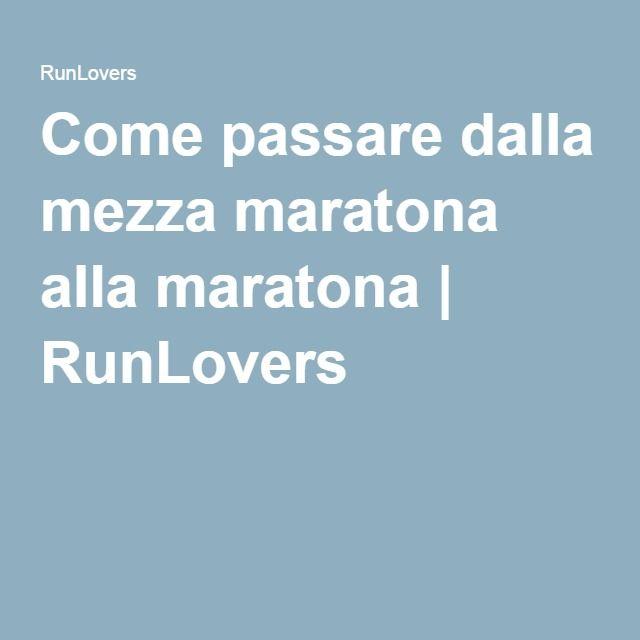 Come passare dalla mezza maratona alla maratona | RunLovers