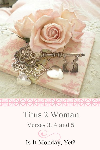 Is it Monday, yet?: Titus 2 Woman, Verses 3, 4 and 5