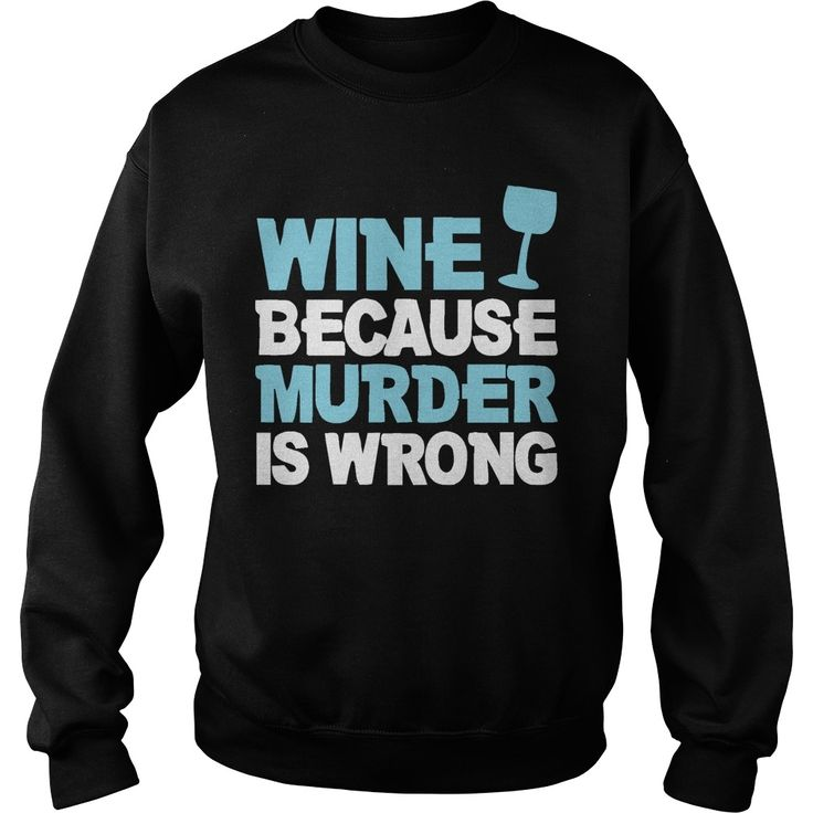 #WINE BACAUSE MURDER IS WRONG SHIRT, Order HERE ==> https://www.sunfrog.com/Hobby/128073611-798492702.html?89700, Please tag & share with your friends who would love it, #birthdaygifts #xmasgifts #superbowl