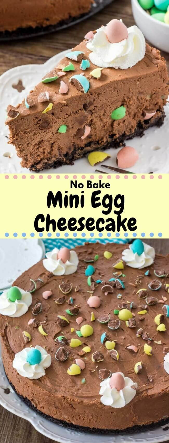 This no-bake mini egg chocolate cheesecake is completely decadent, completely adorable and perfect for Easter. Crunchy Oreo cookie crust, creamy silky smooth chocolate cheesecake, and loaded with mini eggs - it's the one thing you NEED to make this Easter.