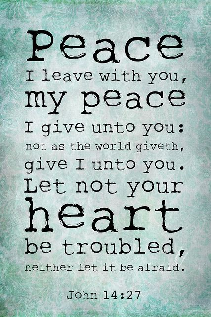 """When I hear the work peace, two scriptures that stick out to me most are """"Peace, be still."""" (Mark 4:39) and """"Peace I leave with you, my peace I give unto you: not as the world giveth, give I unto you. Let not your heart be troubled, neither let it be afraid."""" (John 14:27)"""