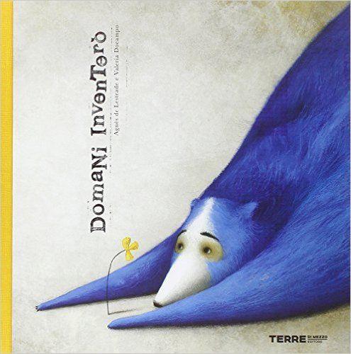 Amazon.it: Domani inventerò - Agnès de Lestrade, Valeria Docampo, R. Dalla Rosa - Libri
