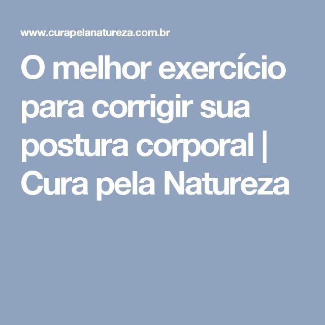 O melhor exercício para corrigir sua postura corporal | Cura pela Natureza
