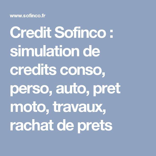 Credit Sofinco : simulation de credits conso, perso, auto, pret moto, travaux, rachat de prets