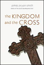 The Kingdom and the Cross (Apprentice Series) by James Bryan Smith