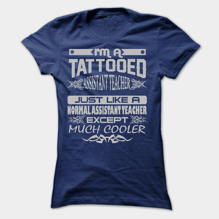 If you love it, just get yours HERE ==> https://www.sunfrog.com/LifeStyle/TATTOOED-ASSISTANT-TEACHER--AMAZING-T-SHIRTS-Ladies.html?47756