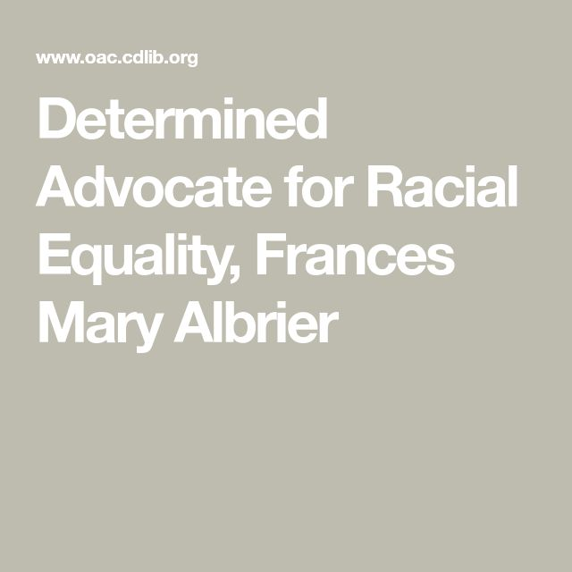Determined Advocate for Racial Equality, Frances Mary Albrier ...