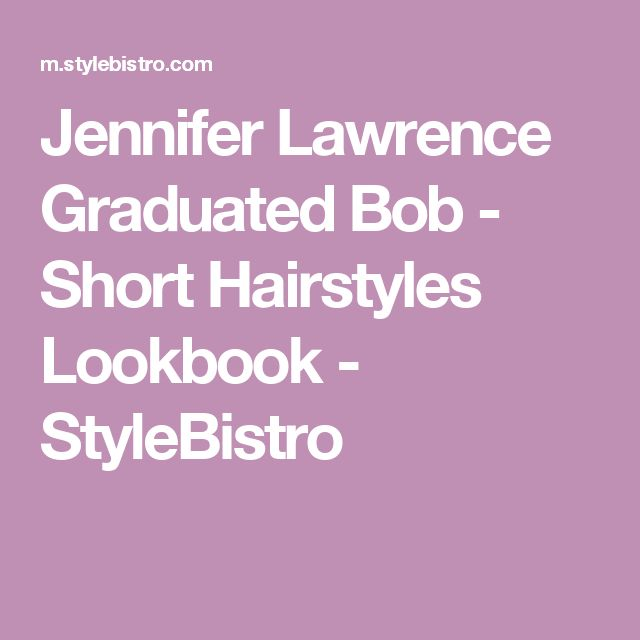 Jennifer Lawrence Graduated Bob - Short Hairstyles Lookbook - StyleBistro
