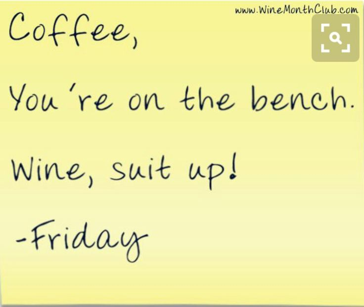 Friday, January 6, 2017..Coffee, you're on the bench! Wine, suit up! - FRIDAY