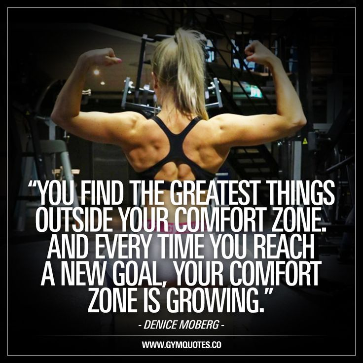 """""""YOU FIND THE GREATEST THINGS OUTSIDE YOUR COMFORT ZONE. AND EVERY TIME YOU REACH A NEW GOAL, YOUR COMFORT ZONE IS GROWING."""" - Words from Denice Moberg. She's crazy fit, humble, cool and truly puts out some SERIOUSLY good content in the form of training videos, tips, photos and even recipes! She´s inspiring and we always enjoy her content. Check out Denice Moberg and follow us for more gym motivation quotes and sayings!"""