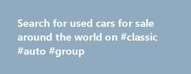 Search for used cars for sale around the world on #classic #auto #group http://auto-car.nef2.com/search-for-used-cars-for-sale-around-the-world-on-classic-auto-group/  #second hand cars for sale # What is JustGoodCars? Just Good Cars is a great place to find a used car, sell cars or read car reviews. We have millions of cars for sale making us one of the most concise databases of used cars worldwide. JustGoodCars has been established for over 8 years providing millions of happy customers…