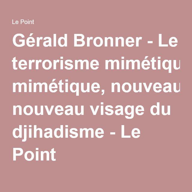Gérald Bronner - Le terrorisme mimétique, nouveau visage du djihadisme - Le Point