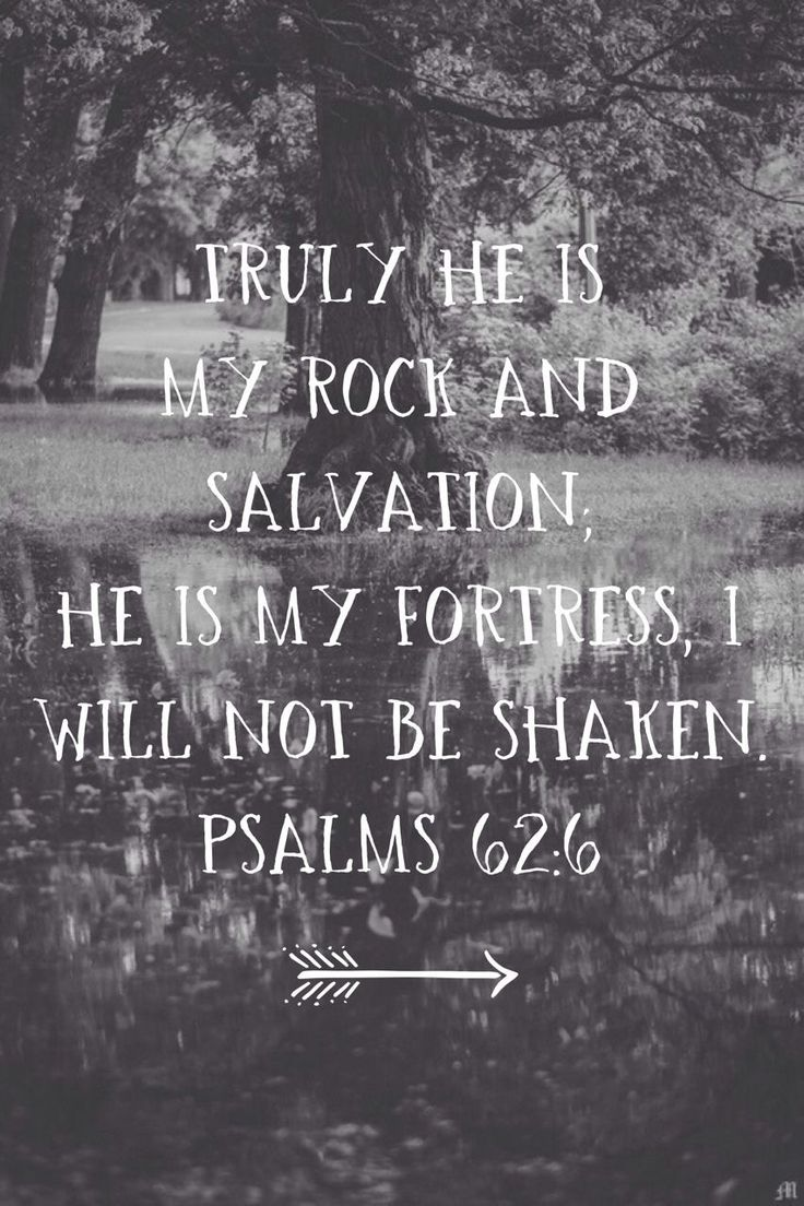 Truly He is my rock and salvation; He is my fortress, I will not be shaken. — Psalm 62:6 .. pinterest: ☞ katepisors