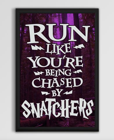 Run Like You're Being Chased By Snatchers on a 13x19' Poster FRAME NOT INCLUDED.  Who can forget that awesome chase scene in Deathly Hallows. Snatchers can be quite an intimidating foe or a good motivator to run faster. Blow past the competition with this unique Harry Potter poster.