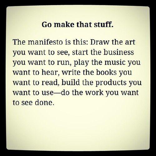 Go make that stuff - Austin Kleon