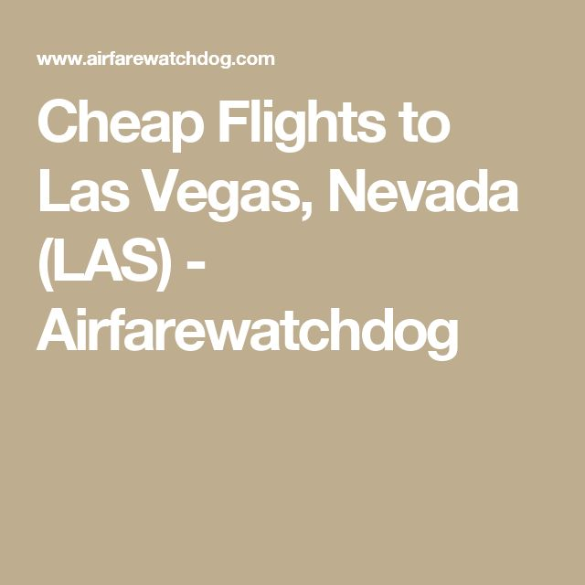 Cheap Flights To Las Vegas Nevada Las Airfarewatchdog