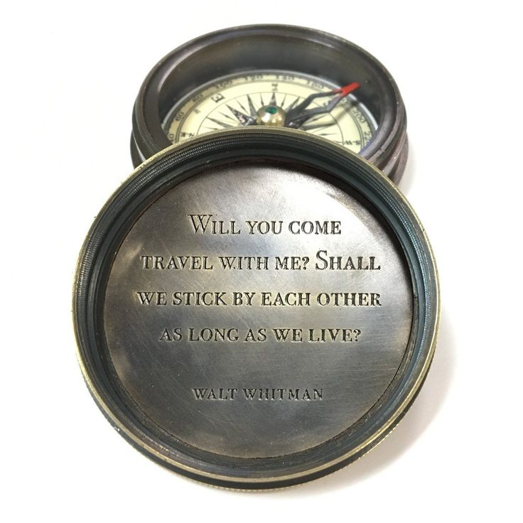 Compass engraved with Walt Whitman quote Quote: WILL YOU COME TRAVEL WITH ME? SHALL WE STICK BY EACH OTHER AS LONG AS WE LIVE?