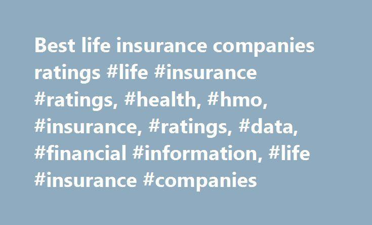 Best life insurance companies ratings #life #insurance #ratings, #health, #hmo, #insurance, #ratings, #data, #financial #information, #life #insurance #companies http://mobile.nef2.com/best-life-insurance-companies-ratings-life-insurance-ratings-health-hmo-insurance-ratings-data-financial-information-life-insurance-companies/  #Life/Annuity Insurance Information A.M. Best is the leading provider of ratings, news, analysis, and financial information for the Life/Annuity insurance industry…