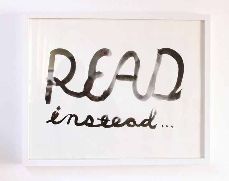 Read Instead-framed. When we find ourselves wasting time on mobile devices and feeling, frankly, robbed, we turn to this helpful and friendly reminder.