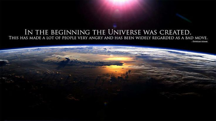 In the beginning, the Universe was created...