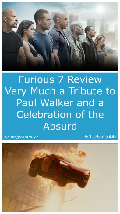 Guest Post: Furious 7 is Very Much a Tribute to Paul Walker and a Celebration of the Absurd | This Mormon LifeI went to the movies a few months ago and I missed my showtime. I had about a 45 minute wait until the next showing, so I thought I would check out Furious 7 while I waited. (I know, I'm a Monster). From what I gather, it is about cars, guns, and family. Like, family is a really important theme. They say it over and over. Justin saw it when it came and out, and since it gets released
