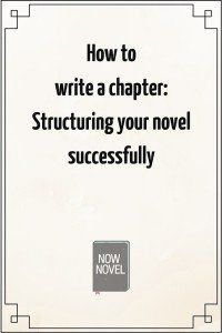 How to write a chapter: Structuring your novel successfully