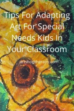 Tips for adapting art for special needs kids in your classroom.
