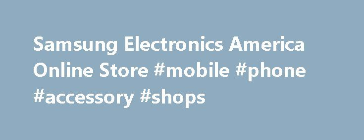 Samsung Electronics America Online Store #mobile #phone #accessory #shops http://mobile.remmont.com/samsung-electronics-america-online-store-mobile-phone-accessory-shops/  Samsung Certified Refurbished Products Frequently Asked Questions: (1) What are Samsung Certified Refurbished Products? Samsung Certified Refurbished Products are Samsung products that, for a variety of reasons, have been returned to Samsung. Each and every unit undergoes Samsung's stringent inspection and refurbishment…