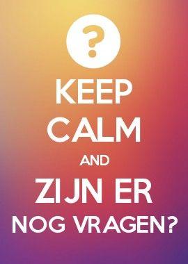KEEP CALM AND ZIJN ER NOG VRAGEN? | Senna Bord | Keep calm ...