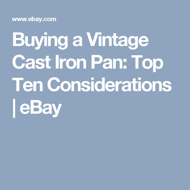 Buying a Vintage Cast Iron Pan: Top Ten Considerations | eBay
