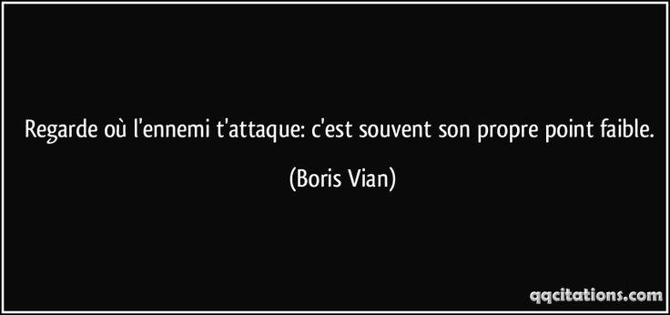 Regarde où l'ennemi t'attaque: c'est souvent son propre point faible. (Boris Vian) #citations #BorisVian