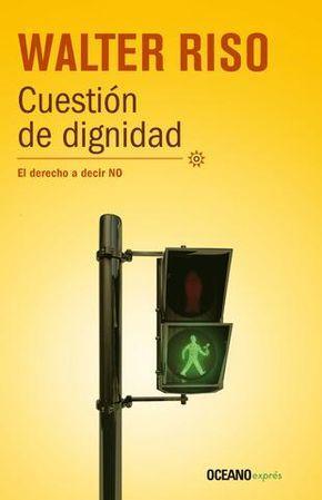 13652c Cuestión de dignidad; psicología; dignidad personal; autoestima; desarrollo personal; Walter Riso;