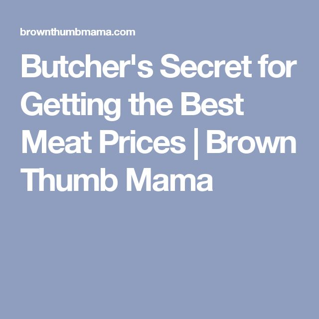 Butcher's Secret for Getting the Best Meat Prices | Brown Thumb Mama