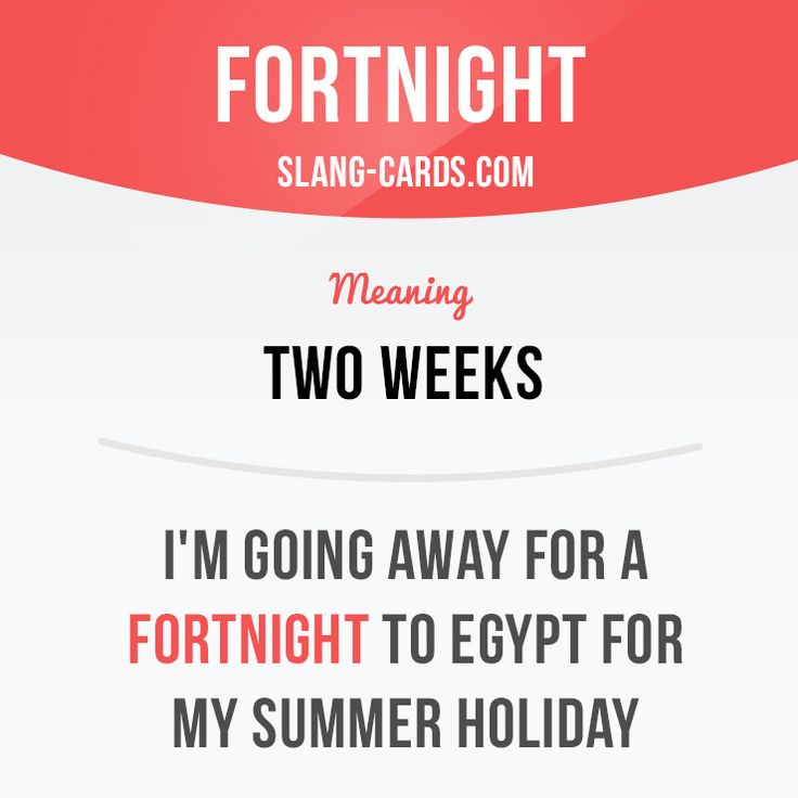 """""""Fortnight"""" means two weeks.  Example: I'm going away for a fortnight to Egypt…"""