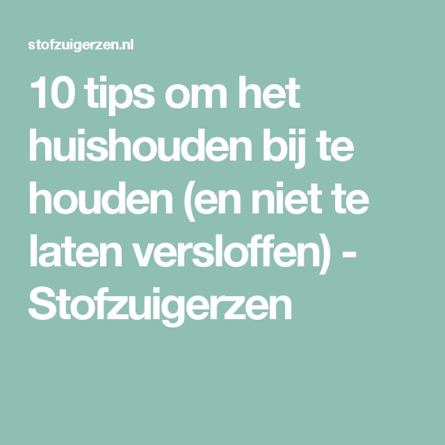 10 tips om het huishouden bij te houden (en niet te laten versloffen) - Stofzuigerzen