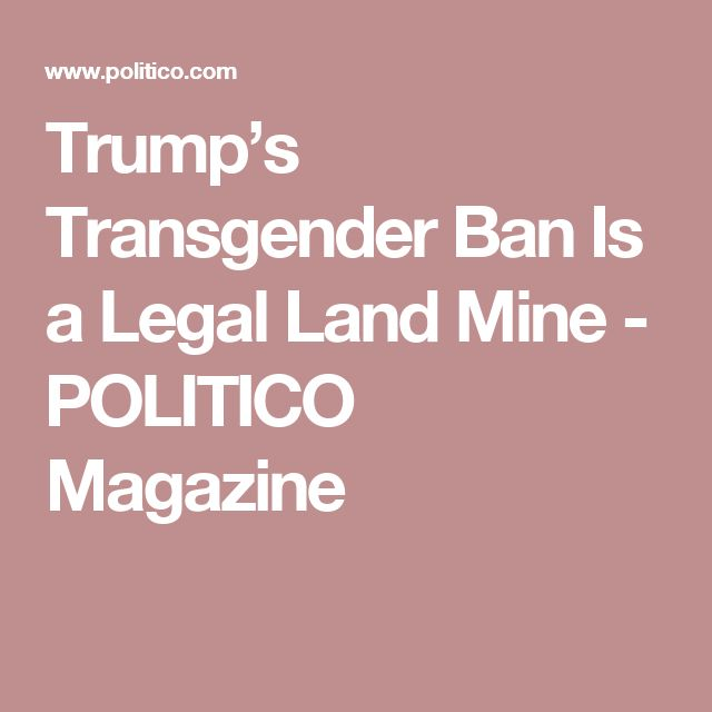 Trump's Transgender Ban Is a Legal Land Mine - POLITICO Magazine