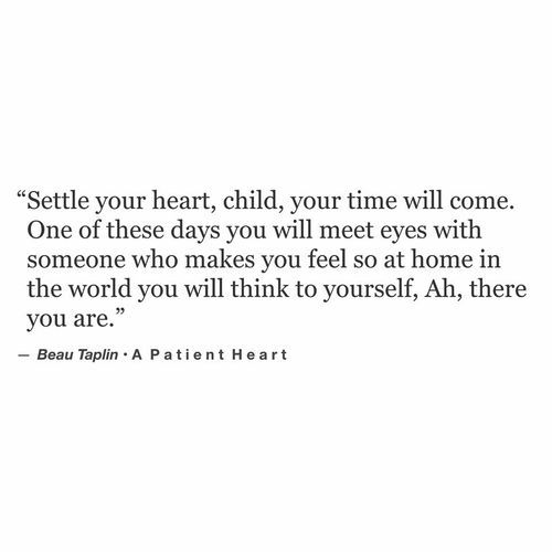 """""""someone who makes you feel so at home ..."""" -Beau Taplin"""