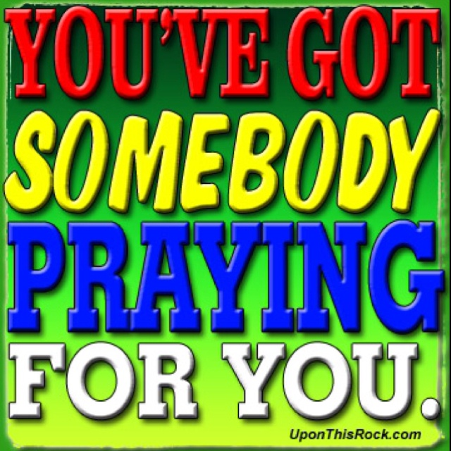 Somebody is praying for you.