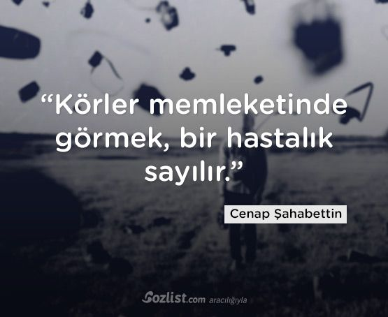 """""""Körler memleketinde görmek, bir hastalık sayılır."""" #cenap #şahabettin #sözleri #yazar #şair #kitap #şiir #özlü #anlamlı #sözler"""