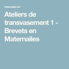 Ateliers de transvasement 1 - Brevets en Maternailes