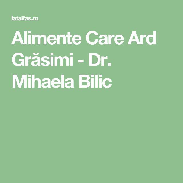 Alimente Care Ard Grăsimi - Dr. Mihaela Bilic