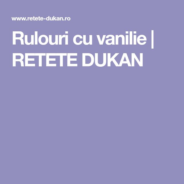 Rulouri cu vanilie | RETETE DUKAN