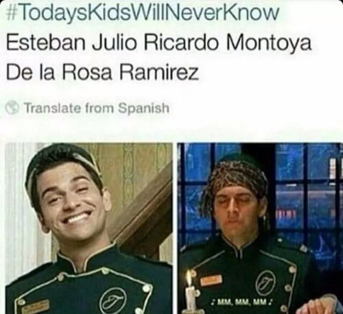 today's kids will never know - Esteban Julio Ricardo Montoya De la Rosa Ramirez