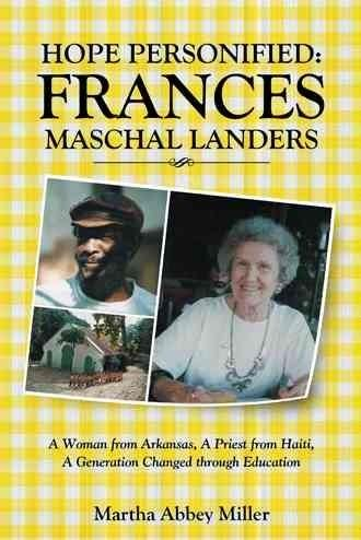 Hope Personified: Frances Maschal Landers: a Woman from Arkansas, a Priest from Haiti, a Generation Changed Throu...