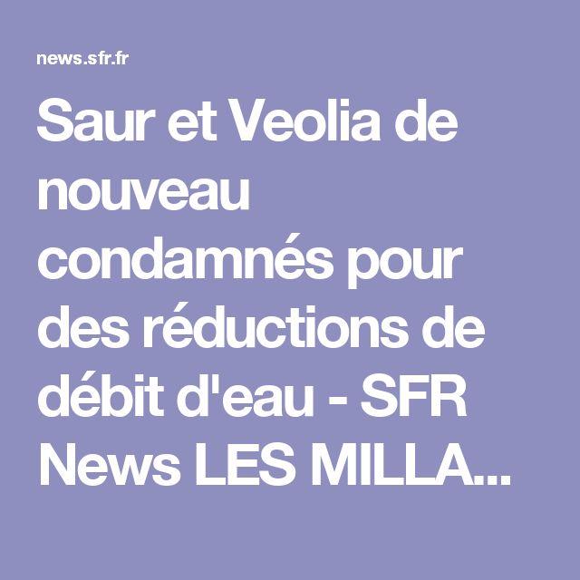 Saur et Veolia de nouveau condamnés pour des réductions de débit d'eau - SFR News  LES MILLARDAIRES COUPENT L'EAU QUI APPARTIENT A LA PLANETE EN FRANCE