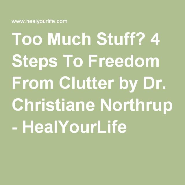 Too Much Stuff? 4 Steps To Freedom From Clutter by Dr. Christiane Northrup - HealYourLife