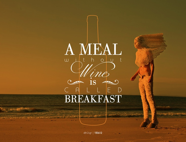 A Meal without Wine is Called Breakfast #dth24gr    Creative Graphic Designer: Δημήτρης Θεοδωρόπουλος